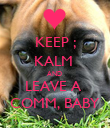 KEEP ; KALM  AND  LEAVE A  COMM, BABY - Personalised Poster large