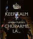 KEEP KALM Y AHORA PUEDEN CHUPARME LA... - Personalised Poster large