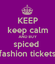 KEEP keep calm AND BUY spiced  fashion tickets - Personalised Poster large