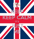 KEEP KEEP CALM IT'S JUST ME - Personalised Poster large