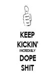 KEEP KICKIN' INCREDIBLY DOPE SHIT - Personalised Poster large