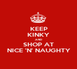 KEEP KINKY AND SHOP AT NICE 'N' NAUGHTY - Personalised Poster large