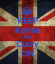 KEEP Korma AND Curry ON - Personalised Poster large