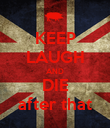 KEEP LAUGH AND DIE after that - Personalised Poster large