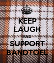 KEEP LAUGH AND SUPPORT BANDTOEL - Personalised Poster large