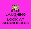 KEEP LAUGHING AND LOOK AT JACOB BLACK - Personalised Poster large