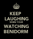 KEEP   LAUGHING WHEN YOUR WATCHING BENIDORM  - Personalised Poster large