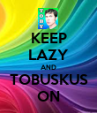 KEEP LAZY AND TOBUSKUS ON - Personalised Poster large