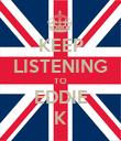 KEEP LISTENING TO EDDIE K - Personalised Poster large