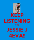 KEEP LISTENING TO JESSIE J 4EVA!! - Personalised Large Wall Decal