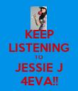 KEEP LISTENING TO JESSIE J 4EVA!! - Personalised Poster large
