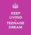 KEEP LIVING A TEENAGE DREAM - Personalised Poster large