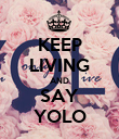 KEEP LIVING AND SAY YOLO - Personalised Poster large