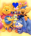 KEEP LOVE AND HA 4 MONTHS - Personalised Poster large