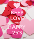 KEEP LOVE AND HAPPY 25'S - Personalised Poster large