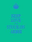 KEEP LOVE AND STUCK ON ARBHI - Personalised Poster large