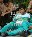 KEEP LOVE AND WAITING DANDA :-) - Personalised Poster large