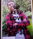KEEP LOVE FOR ICHSAN 28-10-2011 - Personalised Poster large