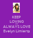 KEEP LOVING AND ALWAYS LOVE Evelyn Limierta - Personalised Poster large