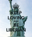 KEEP LOVING AND BE LIBERIAN - Personalised Poster large