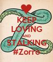 KEEP LOVING AND STALKING #Zorro - Personalised Poster large