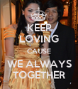KEEP LOVING CAUSE WE ALWAYS TOGETHER - Personalised Poster large