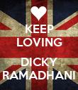 KEEP LOVING  DICKY RAMADHANI - Personalised Poster large