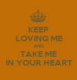KEEP LOVING ME AND TAKE ME IN YOUR HEART - Personalised Poster large