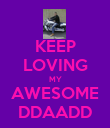 KEEP LOVING MY AWESOME DDAADD - Personalised Poster large