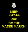 KEEP LOYAL AND DO THE VADER MARCH! - Personalised Poster large