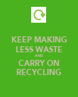 KEEP MAKING LESS WASTE AND CARRY ON RECYCLING - Personalised Poster large