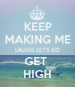 KEEP MAKING ME LAUGH, LET'S GO GET  HIGH - Personalised Poster large