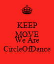 KEEP MOVE BECAUSE We Are CircleOfDance - Personalised Poster large