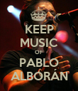 KEEP MUSIC OF PABLO ALBORÁN - Personalised Poster large