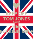 KEEP OFF TOM JONES CAUSE HES FUCKING MINE - Personalised Poster large