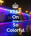 KEEP On Being So Colorful - Personalised Poster large