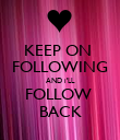 KEEP ON  FOLLOWING AND i'LL FOLLOW  BACK - Personalised Poster large