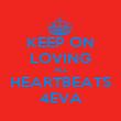 KEEP ON LOVING ALL HEARTBEATS 4EVA - Personalised Poster large