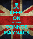 KEEP  ON LOVING CONNOR MAYNACS - Personalised Poster large