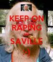KEEP ON RAPING MR SAVILLE :-) - Personalised Poster large