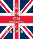 KEEP ON SUCKING YOU DIRTY  SLAPPER !! - Personalised Poster large