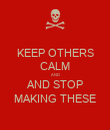 KEEP OTHERS CALM AND AND STOP MAKING THESE - Personalised Poster large