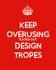 KEEP OVERUSING PLAYED-OUT DESIGN TROPES - Personalised Poster large