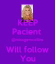 KEEP Pacient  @missgemcollins Will follow You - Personalised Poster large