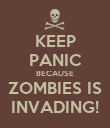 KEEP PANIC BECAUSE ZOMBIES IS INVADING! - Personalised Poster large