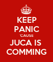 KEEP PANIC 'CAUSE JUCA IS  COMMING - Personalised Poster large