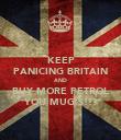 KEEP PANICING BRITAIN AND BUY MORE PETROL YOU MUG'S!!! - Personalised Poster large