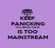 KEEP PANICKING COS BEING CALM IS TOO MAINSTREAM - Personalised Poster large