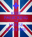 KEEP PANICKING THE HOUSE IS ON FIRE - Personalised Poster large