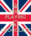 KEEP  PLAYING AND  EAT  CHOCOLATE - Personalised Poster large